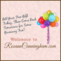 Welcome to RosannCunningham.com! Get Your Free Gift Today, Then Come Back Tomorrow for Some Giveaway Fun!