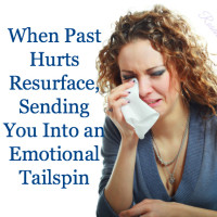 When Past Hurts Resurface, Sending You Into an Emotional Tailspin
