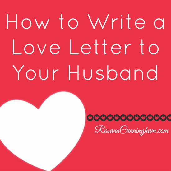 How To Write A Love Letter To Your Husband  Rosann Cunningham