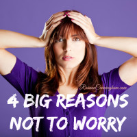 4 Big Reasons Not to Worry
