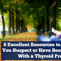 8 Excellent Resources to Read When You Suspect or Have Been Diagnosed With a Thyroid Problem