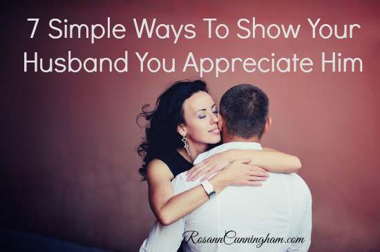 Simple ways to show your husband you appreciate him rosann