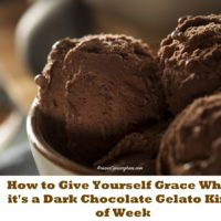 How to Give Yourself Grace When it's a Dark Chocolate Gelato Kind of Week