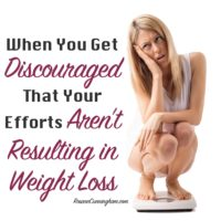 When You Get Discouraged That Your Efforts Aren't Resulting in Weight Loss