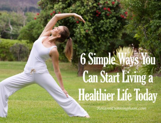 6 Simple Ways You Can Start Living a Healthier Life Today