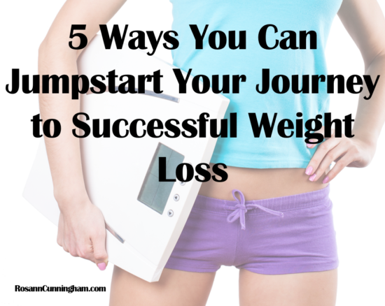 5 Ways You Can Jumpstart Your Journey to Successful Weight Loss